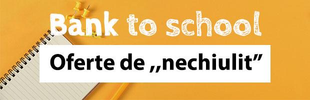 Bank to School - trei oferte pentru tine
