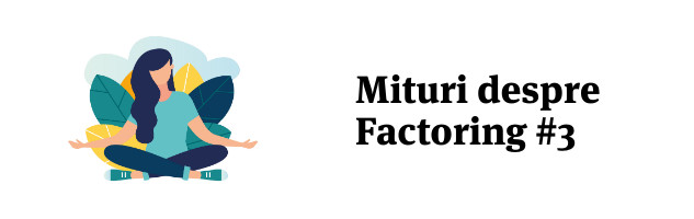 Mituri despre factoring #3