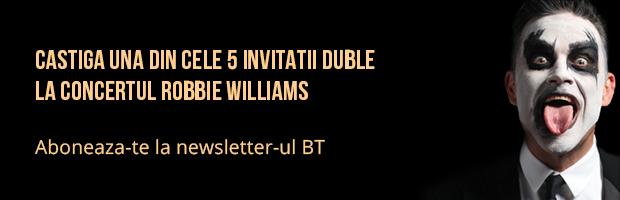 Abonarea la newsletter-ul BT poate aduce invitatii la concertul Robbie Williams