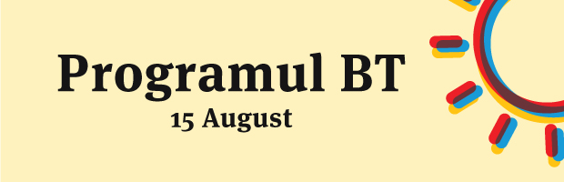 Programul BT in 15 August