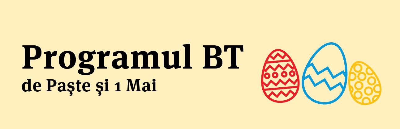 Programul BT de Paste si 1 Mai
