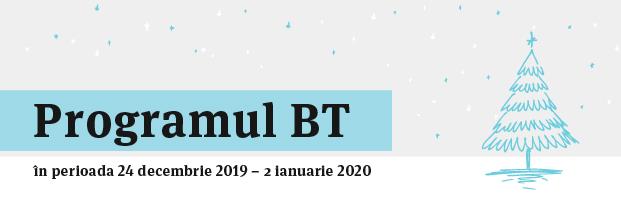 Programul unitatilor BT 24 decembrie - 2 ianuarie