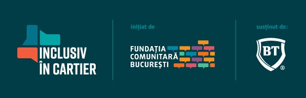 Fundatia Comunitara Bucuresti si BT lanseaza Inclusiv in cartier, program de finantare pentru proiecte destinate comunitatilor de cartier din capitala