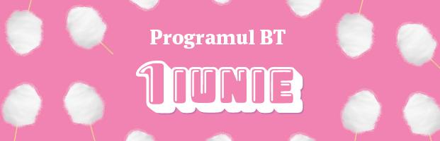 Programul unitatilor BT in 1 iunie